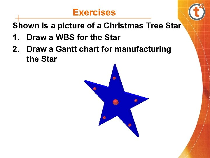 Exercises Shown is a picture of a Christmas Tree Star 1. Draw a WBS