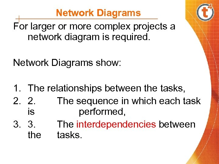 Network Diagrams For larger or more complex projects a network diagram is required. Network