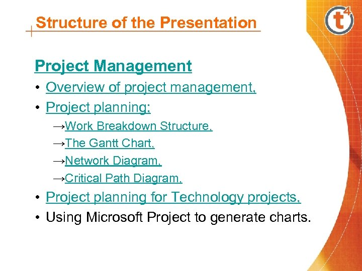 Structure of the Presentation Project Management • Overview of project management, • Project planning;