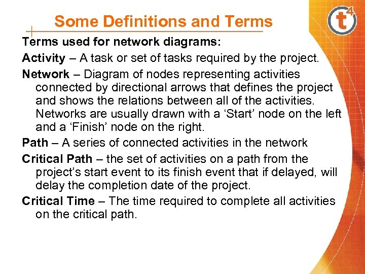 Some Definitions and Terms used for network diagrams: Activity – A task or set