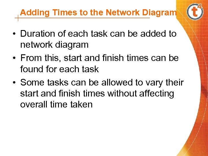 Adding Times to the Network Diagram • Duration of each task can be added