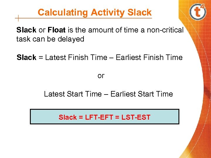 Calculating Activity Slack or Float is the amount of time a non-critical task can