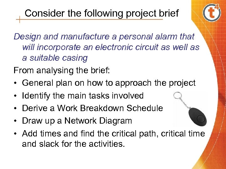 Consider the following project brief Design and manufacture a personal alarm that will incorporate