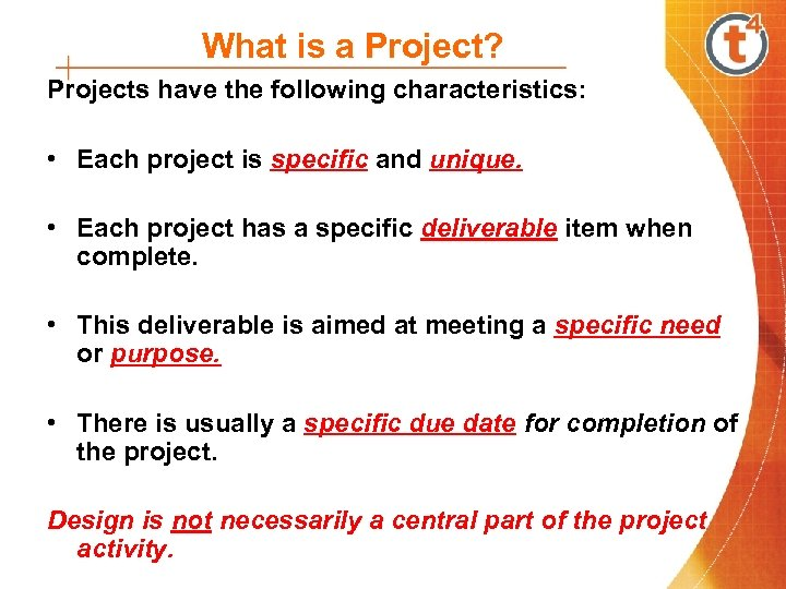 What is a Project? Projects have the following characteristics: • Each project is specific