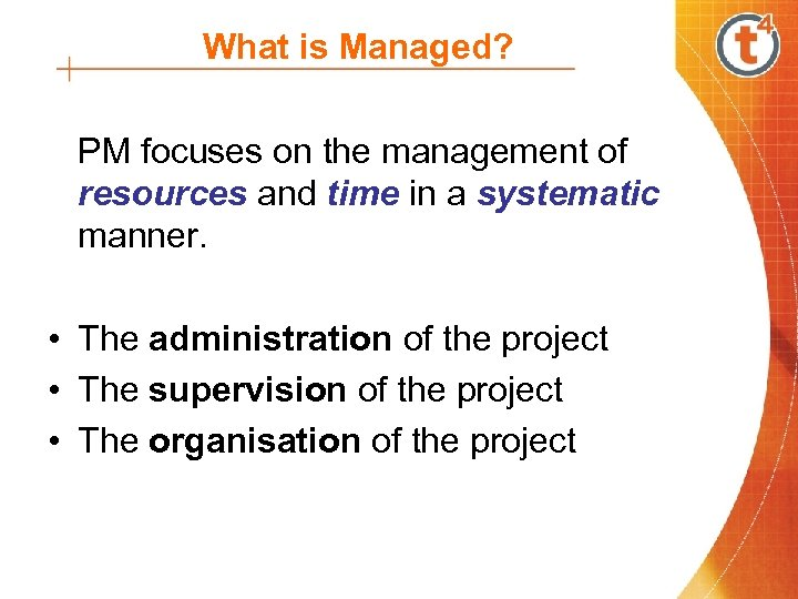 What is Managed? PM focuses on the management of resources and time in a