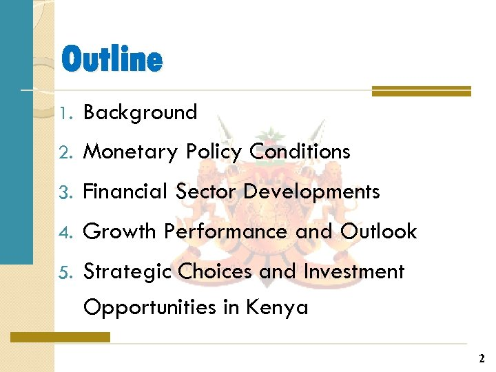 Outline 1. Background 2. Monetary Policy Conditions 3. Financial Sector Developments 4. Growth Performance