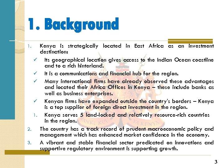 1. Background 1. ü ü 1. 2. 3. Kenya is strategically located in East