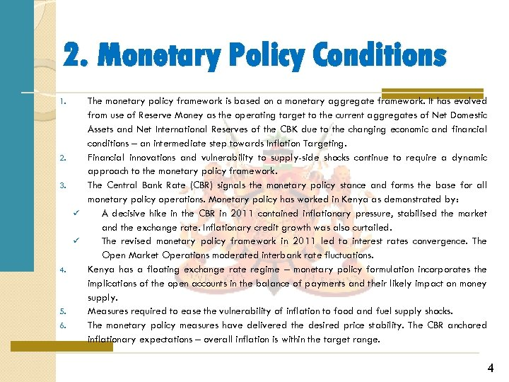 2. Monetary Policy Conditions The monetary policy framework is based on a monetary aggregate