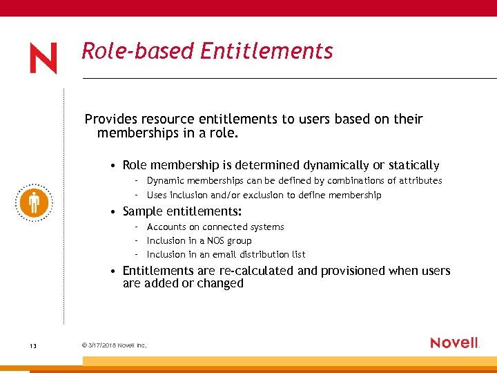 Role-based Entitlements Provides resource entitlements to users based on their memberships in a role.