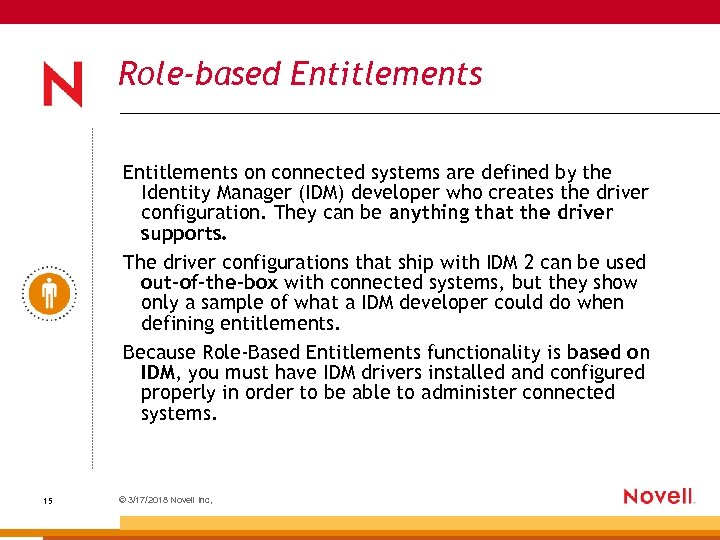 Role-based Entitlements on connected systems are defined by the Identity Manager (IDM) developer who