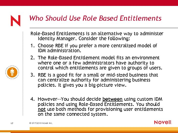 Who Should Use Role Based Entitlements Role-Based Entitlements is an alternative way to administer
