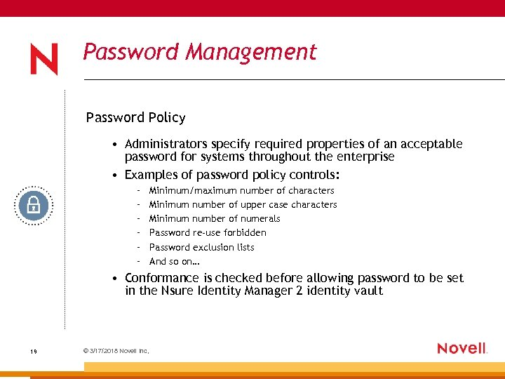 Password Management Password Policy • Administrators specify required properties of an acceptable password for