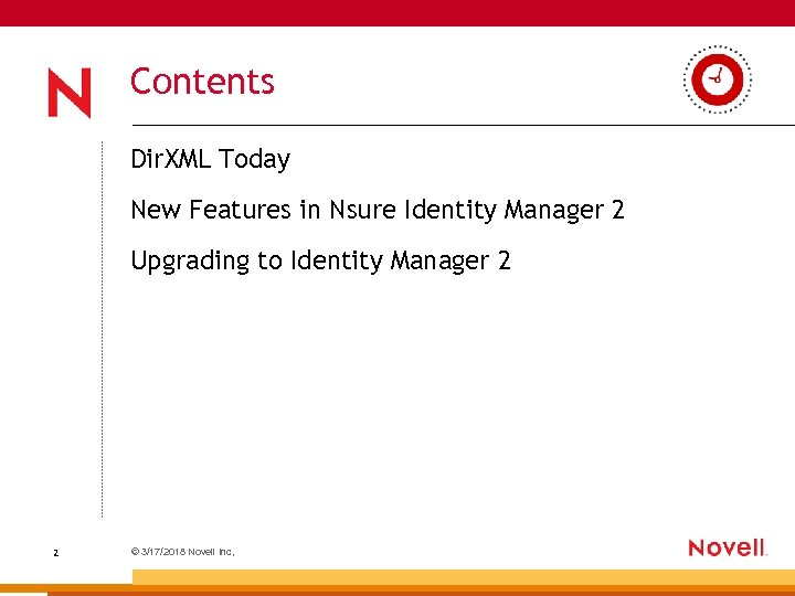 Contents Dir. XML Today New Features in Nsure Identity Manager 2 Upgrading to Identity