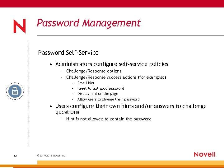 Password Management Password Self-Service • Administrators configure self-service policies – Challenge/Response options – Challenge/Response
