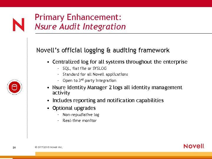 Primary Enhancement: Nsure Audit Integration Novell's official logging & auditing framework • Centralized log