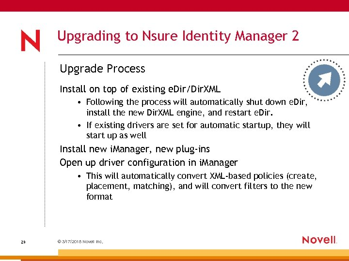 Upgrading to Nsure Identity Manager 2 Upgrade Process Install on top of existing e.