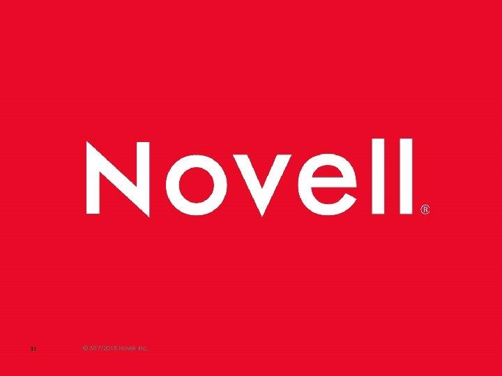 31 © 3/17/2018 Novell Inc,