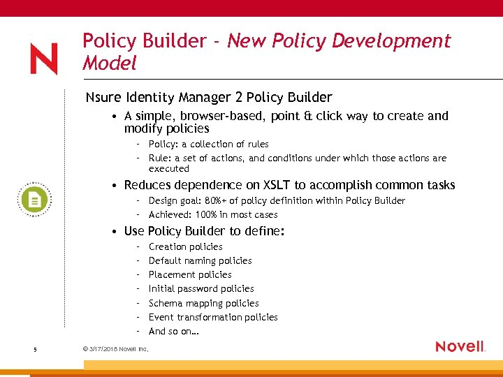 Policy Builder - New Policy Development Model Nsure Identity Manager 2 Policy Builder •