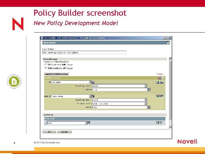 Policy Builder screenshot New Policy Development Model 6 © 3/17/2018 Novell Inc,