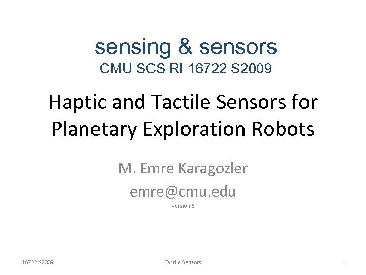 sensing & sensors CMU SCS RI 16722 S 2009 Haptic and Tactile Sensors for
