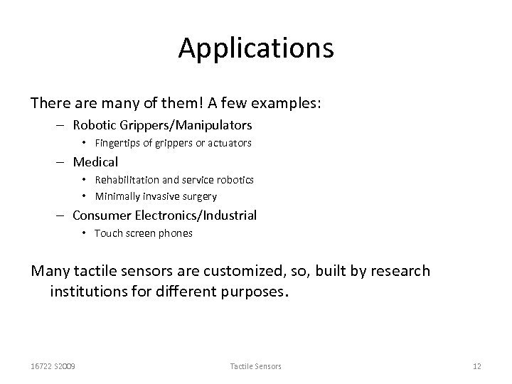Applications There are many of them! A few examples: – Robotic Grippers/Manipulators • Fingertips