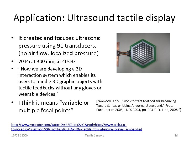 Application: Ultrasound tactile display • It creates and focuses ultrasonic pressure using 91 transducers.
