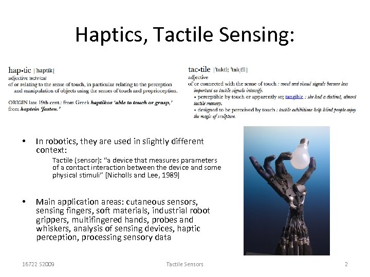 Haptics, Tactile Sensing: • In robotics, they are used in slightly different context: Tactile