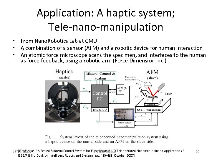 Application: A haptic system; Tele-nano-manipulation • From Nano. Robotics Lab at CMU. • A