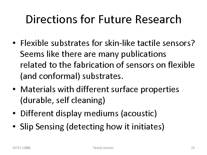 Directions for Future Research • Flexible substrates for skin-like tactile sensors? Seems like there