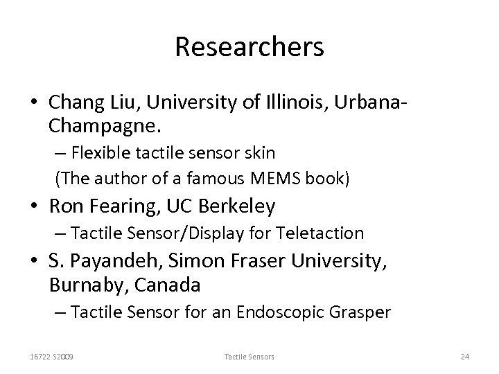 Researchers • Chang Liu, University of Illinois, Urbana. Champagne. – Flexible tactile sensor skin
