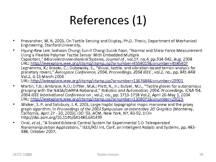 References (1) • • • Provancher, W. R. 2003. On Tactile Sensing and Display,