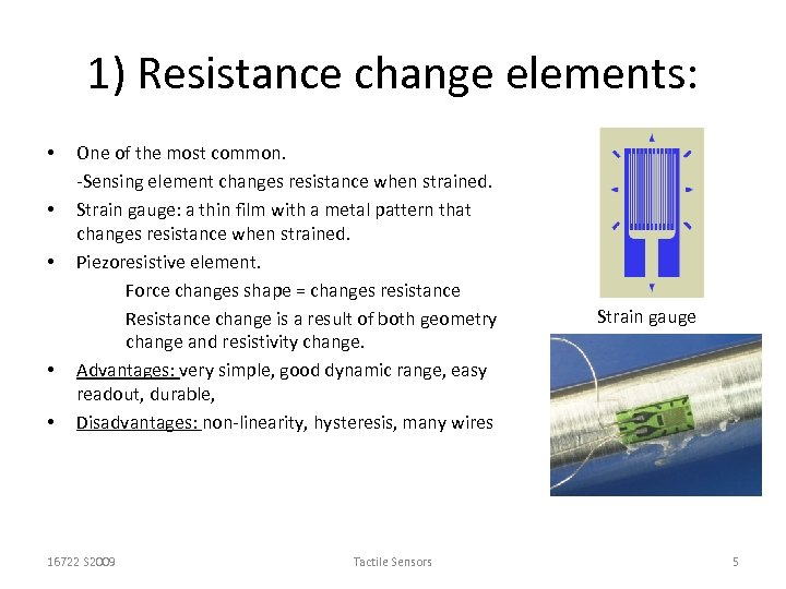 1) Resistance change elements: • • • One of the most common. -Sensing element