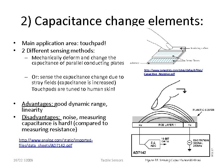 2) Capacitance change elements: • Main application area: touchpad! • 2 Different sensing methods: