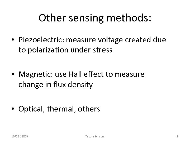 Other sensing methods: • Piezoelectric: measure voltage created due to polarization under stress •