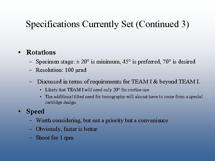 Specifications Currently Set (Continued 3) • Rotations – Specimen stage: ± 20 is minimum,