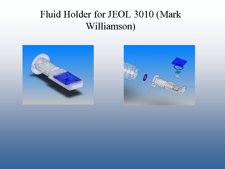 Fluid Holder for JEOL 3010 (Mark Williamson)