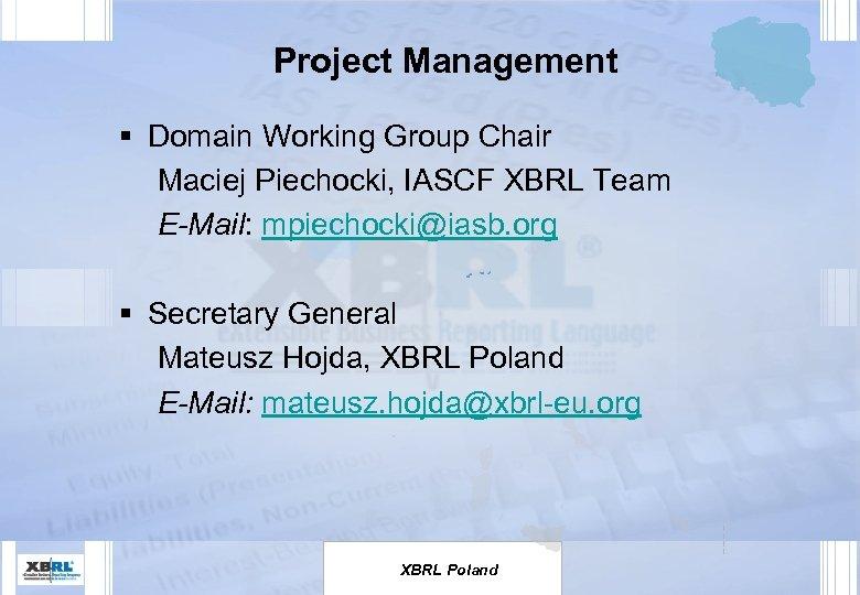 Project Management § Domain Working Group Chair Maciej Piechocki, IASCF XBRL Team E-Mail: mpiechocki@iasb.