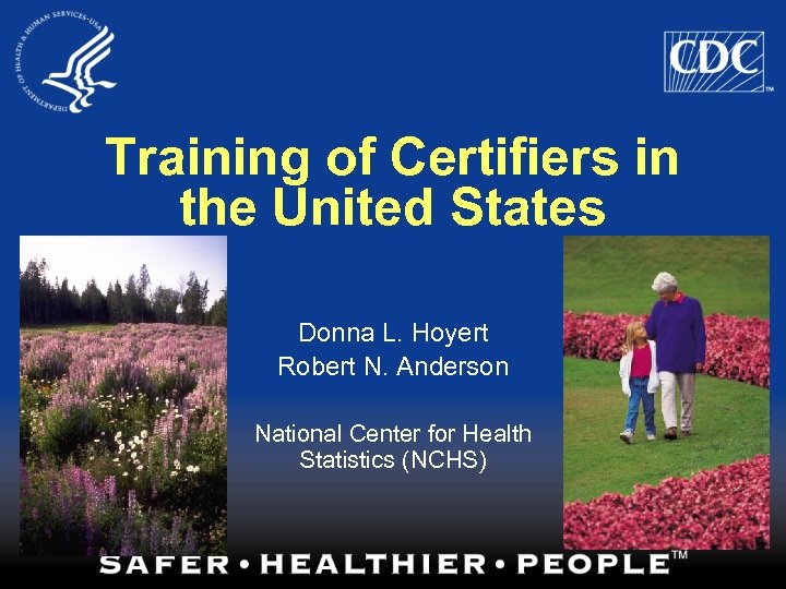 Training of Certifiers in the United States Donna L. Hoyert Robert N. Anderson National