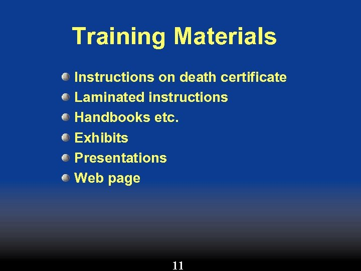Training Materials Instructions on death certificate Laminated instructions Handbooks etc. Exhibits Presentations Web page