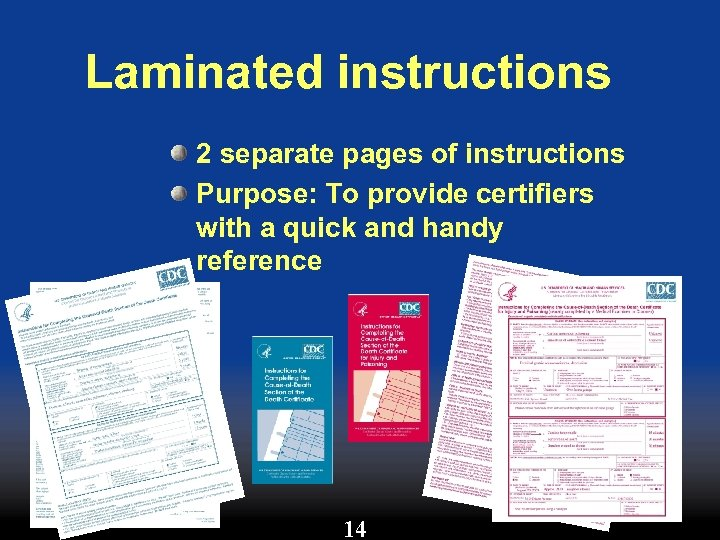 Laminated instructions 2 separate pages of instructions Purpose: To provide certifiers with a quick