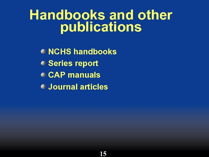 Handbooks and other publications NCHS handbooks Series report CAP manuals Journal articles 15