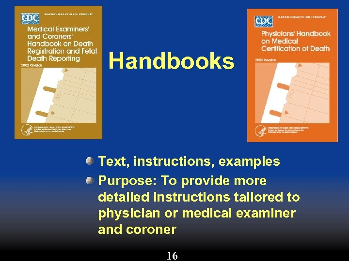 Handbooks Text, instructions, examples Purpose: To provide more detailed instructions tailored to physician or
