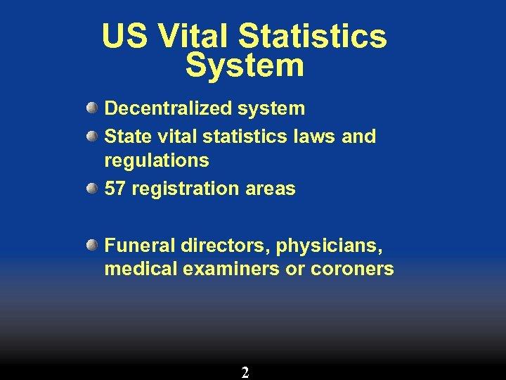 US Vital Statistics System Decentralized system State vital statistics laws and regulations 57 registration
