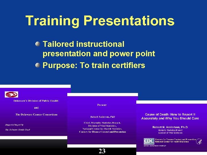 Training Presentations Tailored instructional presentation and power point Purpose: To train certifiers 23