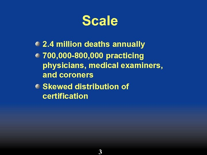 Scale 2. 4 million deaths annually 700, 000 -800, 000 practicing physicians, medical examiners,