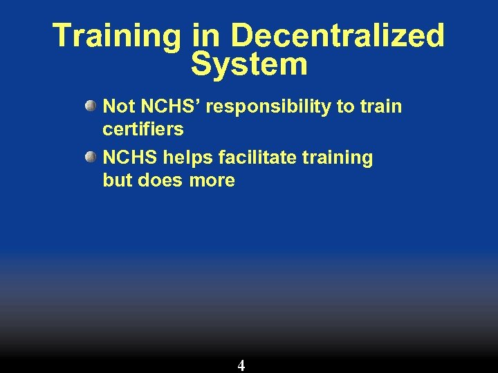 Training in Decentralized System Not NCHS' responsibility to train certifiers NCHS helps facilitate training