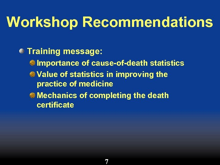Workshop Recommendations Training message: Importance of cause-of-death statistics Value of statistics in improving the