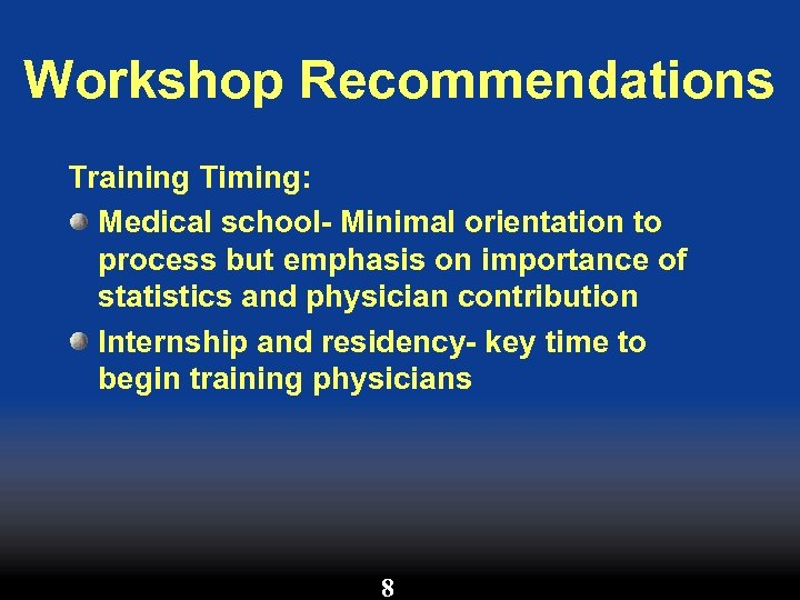 Workshop Recommendations Training Timing: Medical school- Minimal orientation to process but emphasis on importance