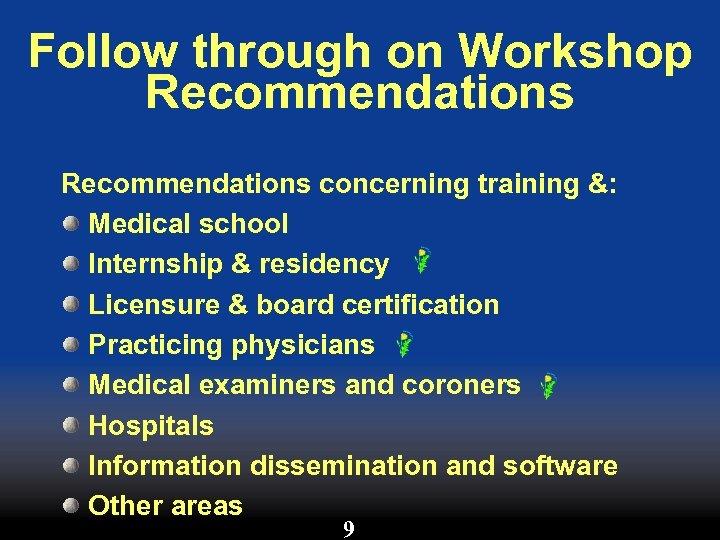 Follow through on Workshop Recommendations concerning training &: Medical school Internship & residency Licensure