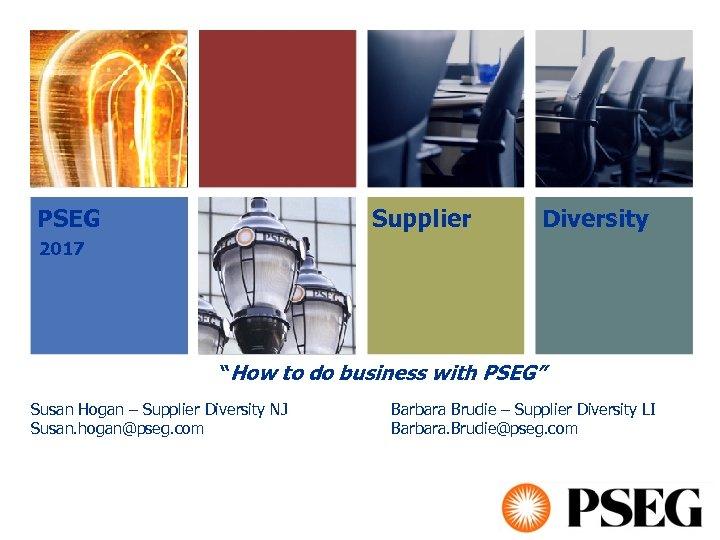 "PSEG Supplier Diversity 2017 ""How to do business with PSEG"" Susan Hogan –"